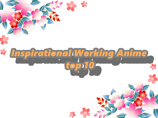Inspirational Working Anime top 10